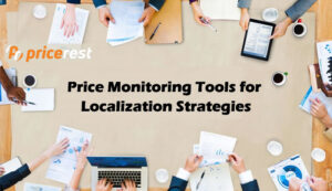 Price Monitoring Tools for Localization Strategies